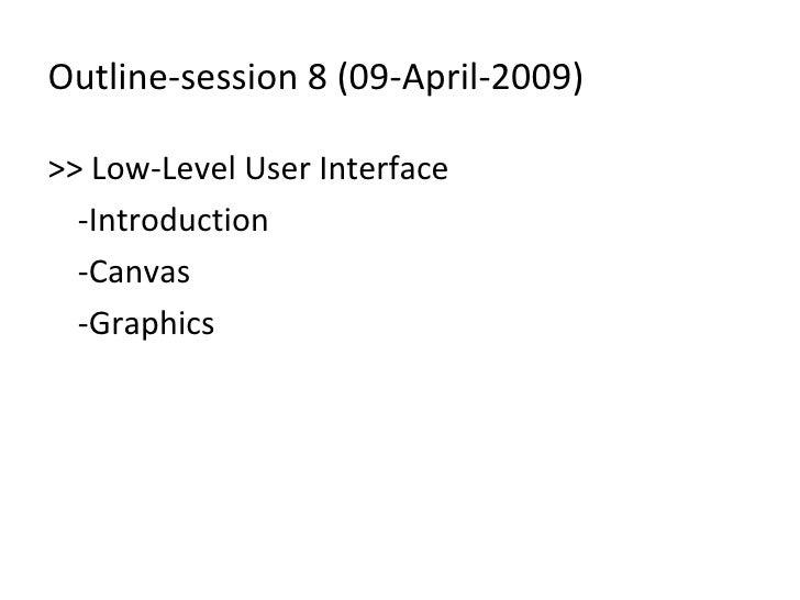 Outline-session 8 (09-April-2009) <ul><li>>> Low-Level User Interface </li></ul><ul><li>-Introduction </li></ul><ul><li>-C...