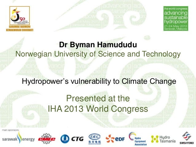 Dr Byman HamududuNorwegian University of Science and TechnologyHydropower's vulnerability to Climate ChangePresented at th...