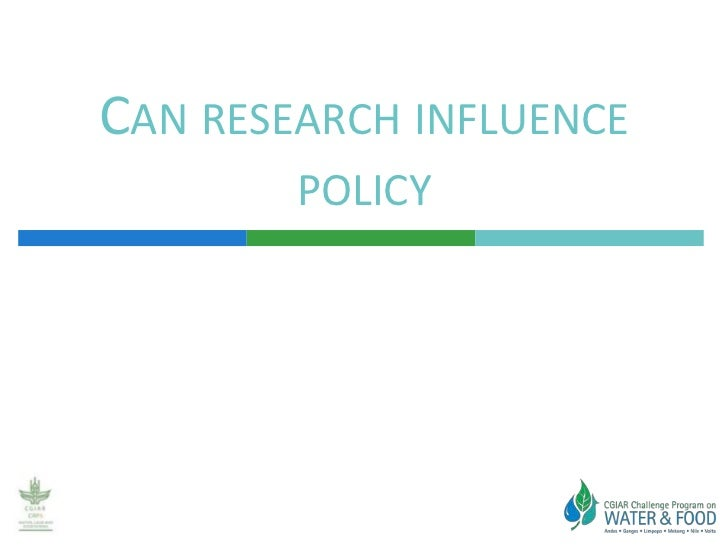 CAN RESEARCH INFLUENCE        POLICY