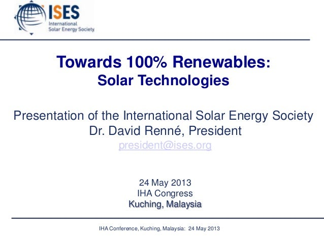 IHA Conference, Kuching, Malaysia: 24 May 2013Towards 100% Renewables:Solar TechnologiesPresentation of the International ...