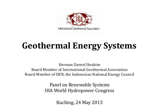 Geothermal Energy SystemsHerman Darnel IbrahimBoard Member of International Geothermal AssociationBoard Member of DEN, the...