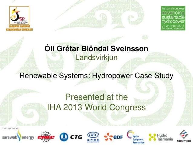 Óli Grétar Blöndal SveinssonLandsvirkjunRenewable Systems: Hydropower Case StudyPresented at theIHA 2013 World Congress
