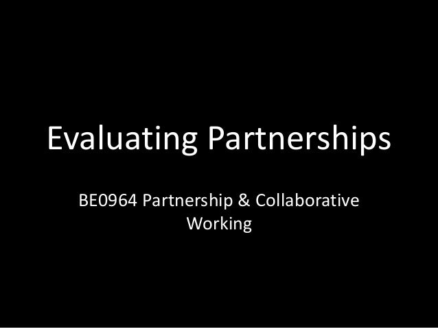 Evaluating Partnerships BE0964 Partnership & Collaborative Working