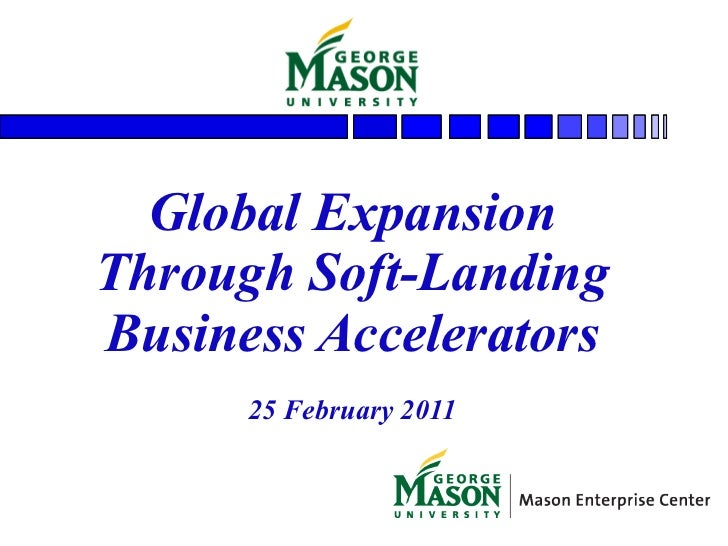 Global Expansion Through Soft-Landing Business Accelerators 25 February 2011