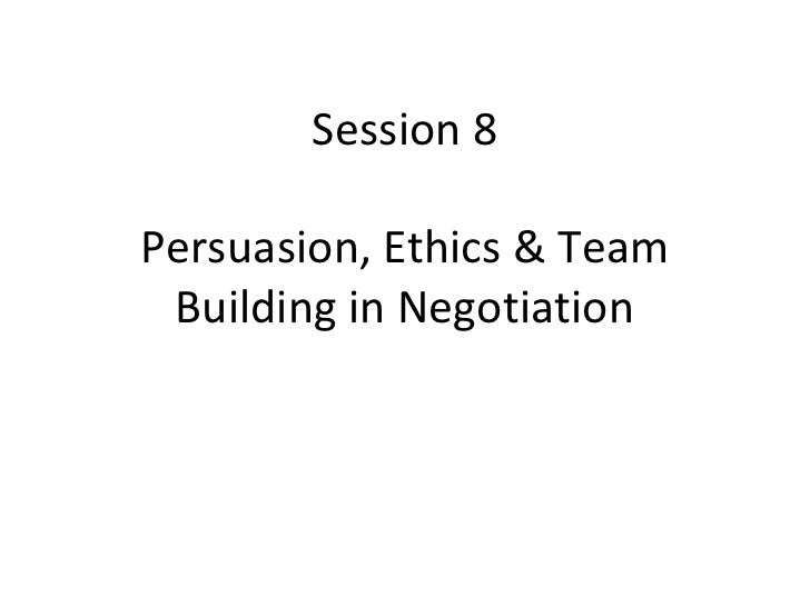 Session 8 persuasion ethics and team building in negotiation bookbooming
