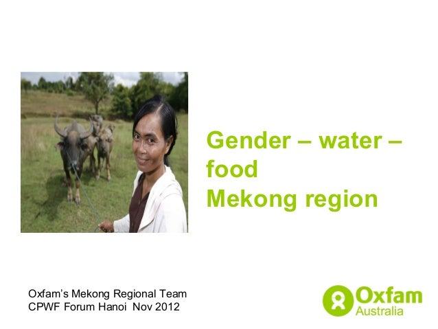 Gender – water –                               food                               Mekong regionOxfam's Mekong Regional Tea...
