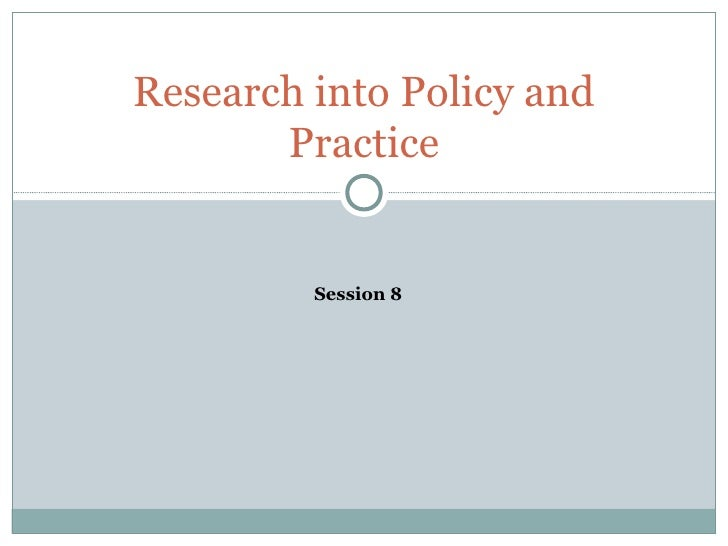 Research into Policy and Practice Session 8