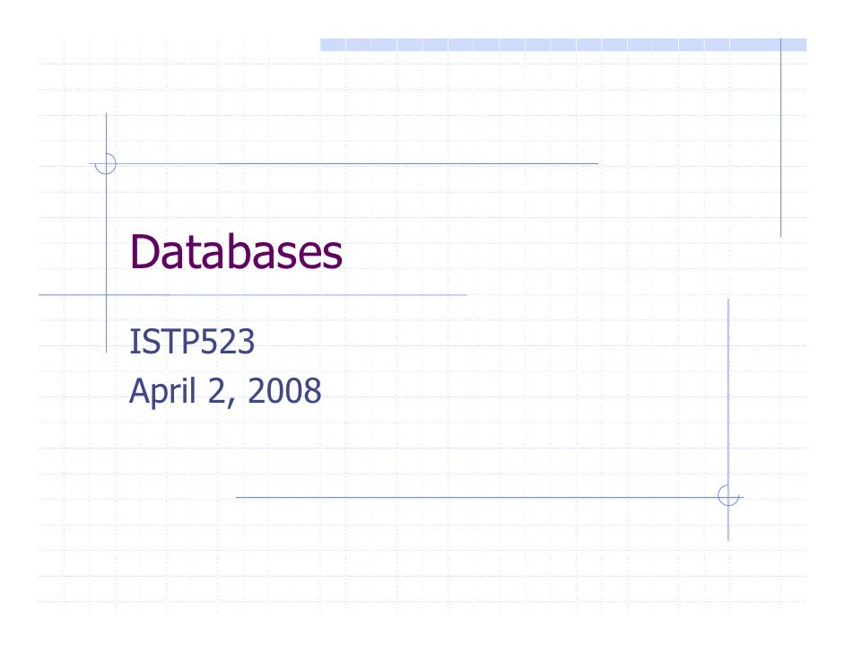 Databases ISTP523 April 2, 2008