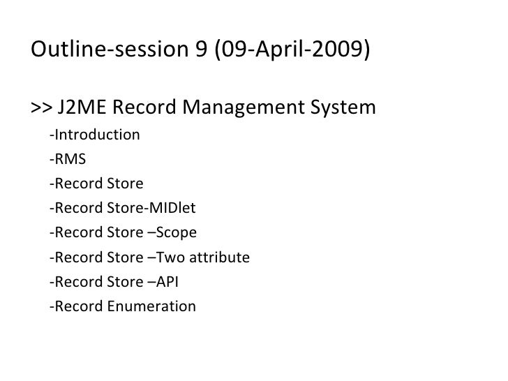 Outline-session 9 (09-April-2009) <ul><li>>> J2ME Record Management System </li></ul><ul><li>-Introduction </li></ul><ul><...