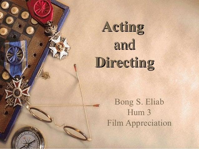ActingActing andand DirectingDirecting Bong S. Eliab Hum 3 Film Appreciation