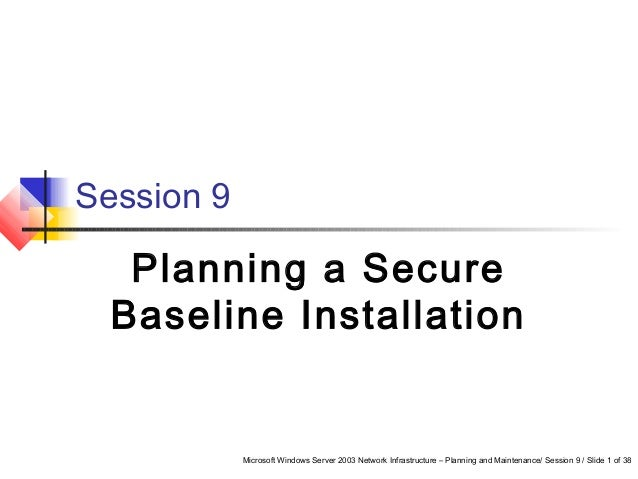 Microsoft Windows Server 2003 Network Infrastructure – Planning and Maintenance/ Session 9 / Slide 1 of 38 Session 9 Plann...