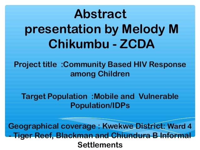 Abstract    presentation by Melody M        Chikumbu - ZCDA Project title :Community Based HIV Response                 am...