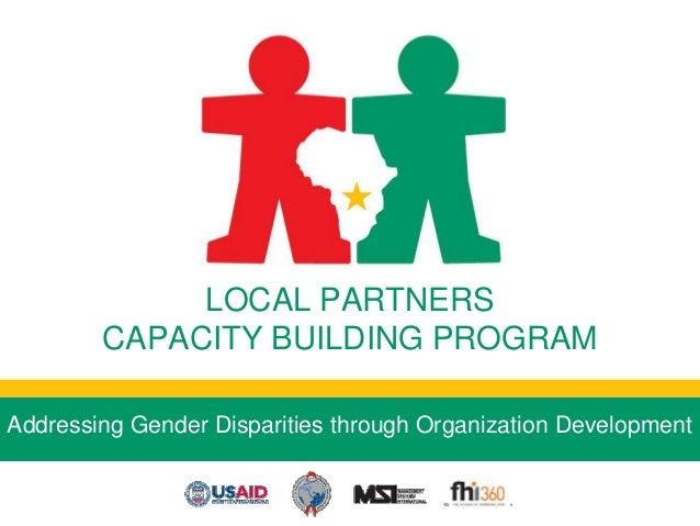 LOCAL PARTNERS        CAPACITY BUILDING PROGRAMAddressing Gender Disparities through Organization Development