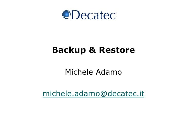 1<br />Backup & Restore <br />Michele Adamo<br />michele.adamo@decatec.it<br />