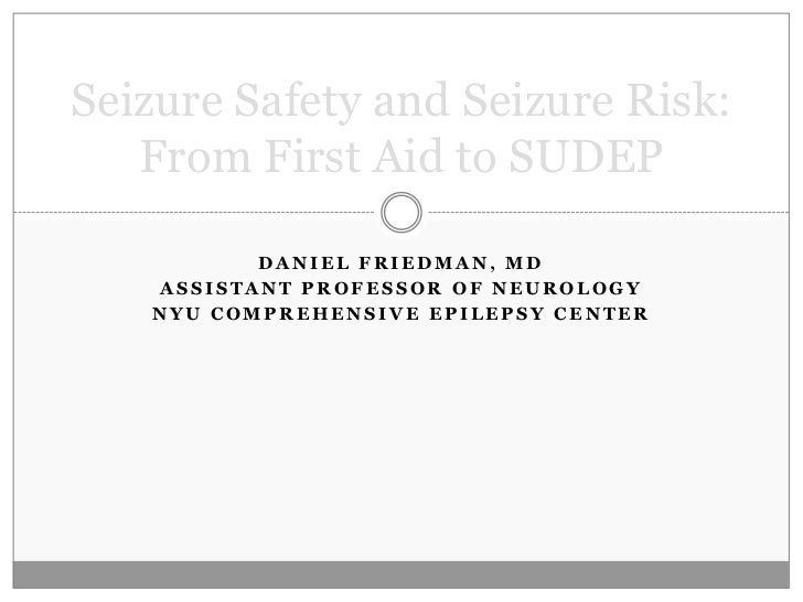Daniel Friedman, MD<br />Assistant Professor of Neurology<br />NYU Comprehensive Epilepsy Center<br />Seizure Safety and S...