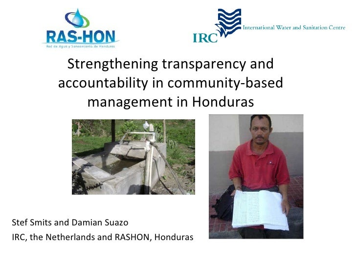 Strengthening transparency and accountability in community-based management in Honduras Stef Smits and Damian Suazo IRC, t...