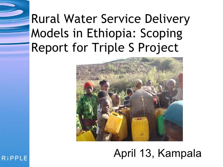 Rural Water Service Delivery Models in Ethiopia: Scoping Report for Triple S   Project April 13, Kampala