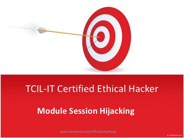 TCIL-IT Certified Ethical Hacker  Module Session Hijacking        www.facebook.com/officialrahultyagi