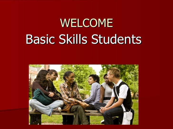 WELCOME Basic Skills Students