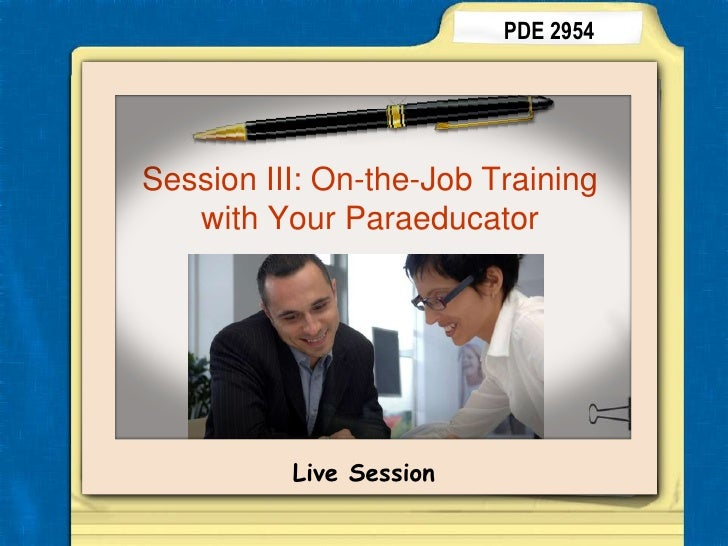 PDE 2954<br />Session III: On-the-Job Training with Your Paraeducator<br />Live Session<br />