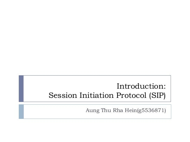 Introduction:Session Initiation Protocol (SIP)          Aung Thu Rha Hein(g5536871)