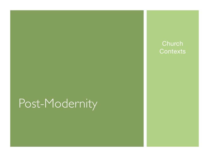 Church                  Contexts     Post-Modernity