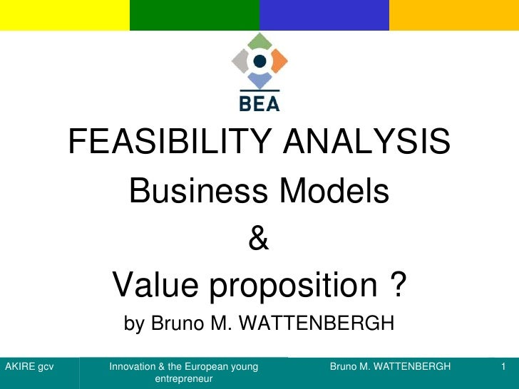 FEASIBILITY ANALYSIS<br />Business Models<br />&<br />Valueproposition ?<br />by Bruno M. WATTENBERGH <br />1<br />Bruno M...