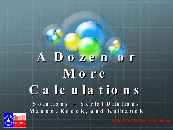 A Dozen or More Calculations Solutions – Serial Dilutions Mason, Koeck, and Kulhanek