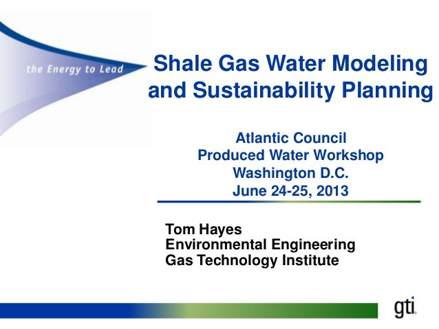 Shale Gas Water Modeling and Sustainability Planning Atlantic Council Produced Water Workshop Washington D.C. June 24-25, ...
