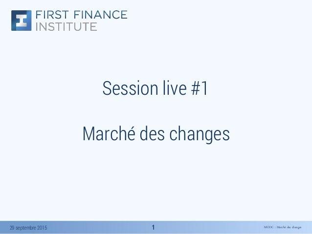 MOOC : Marché des changes29 septembre 2015 11 Session live #1 Marché des changes