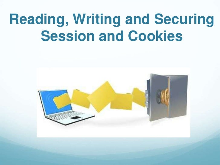 Reading, Writing and Securing    Session and Cookies