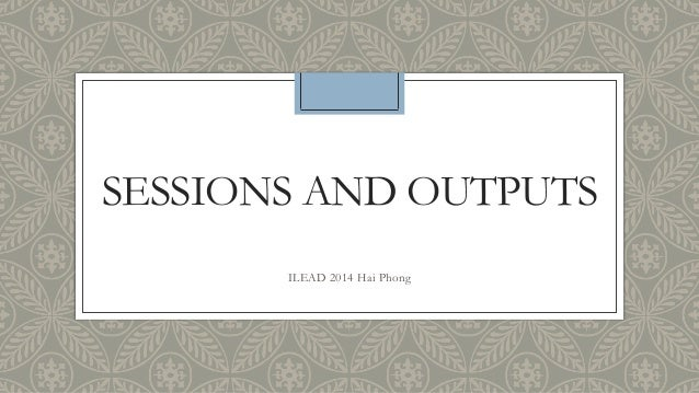 Sessions and outputs ilead 2014