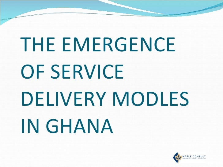 THE EMERGENCE OF SERVICE DELIVERY MODLES IN GHANA