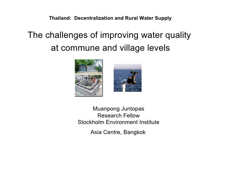 Thailand:  Decentralization and Rural Water Supply  The challenges of improving water quality  at commune and village leve...