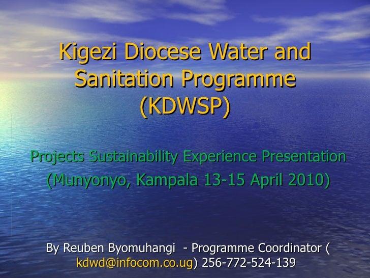 Kigezi Diocese Water and Sanitation Programme (KDWSP) Projects Sustainability Experience Presentation (Munyonyo, Kampala 1...