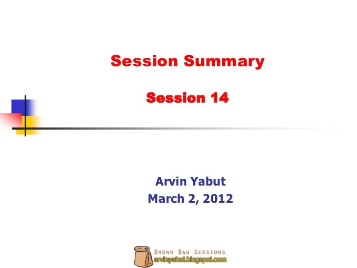 Session Summary   Session 14    Arvin Yabut   March 2, 2012