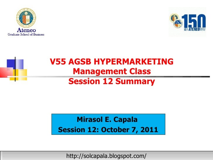 V55 AGSB HYPERMARKETING Management Class Session 12 Summary Mirasol E. Capala  Session 12: October 7, 2011 http://solcapal...