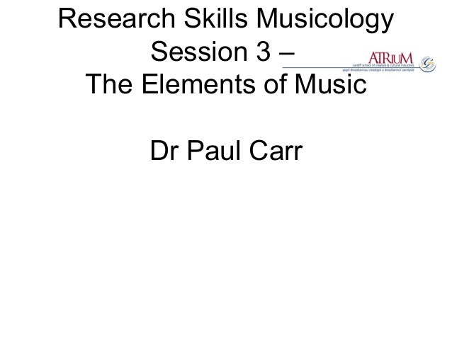 Research Skills Musicology Session 3 – The Elements of Music Dr Paul Carr