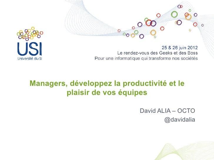 Managers, développez la productivité et le        plaisir de vos équipes                             David ALIA – OCTO    ...