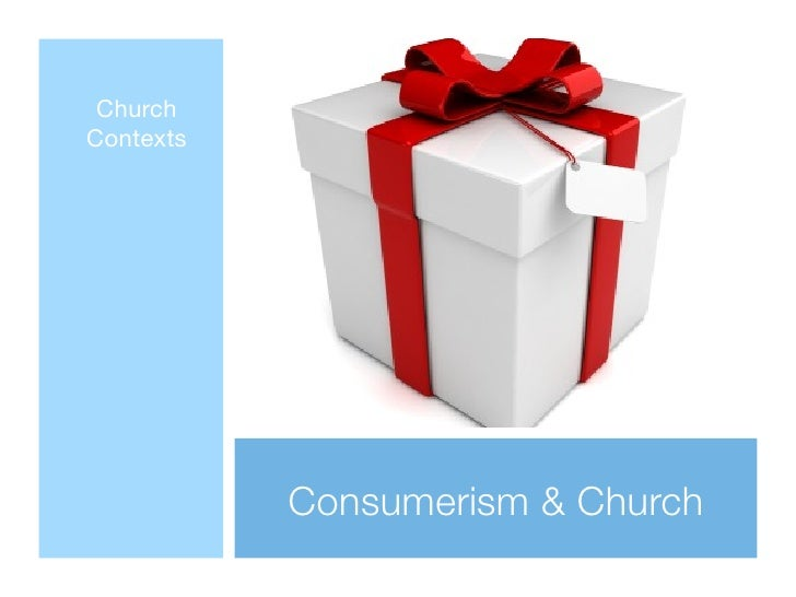 Church Contexts                Consumerism & Church