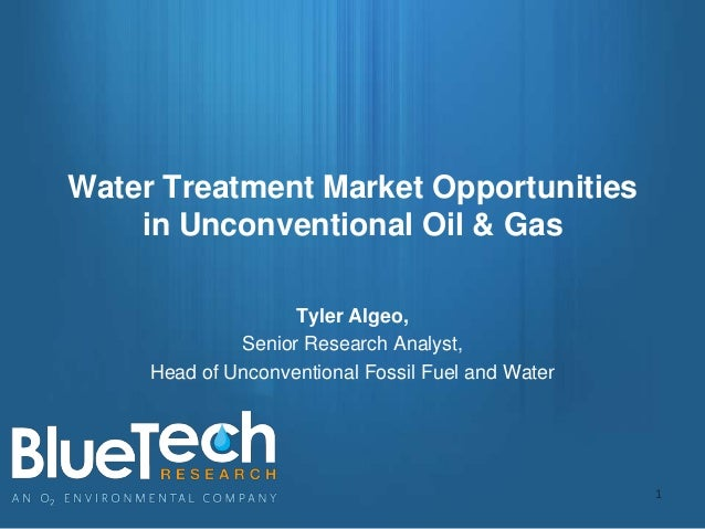 Water Treatment Market Opportunities in Unconventional Oil & Gas Tyler Algeo, Senior Research Analyst, Head of Unconventio...
