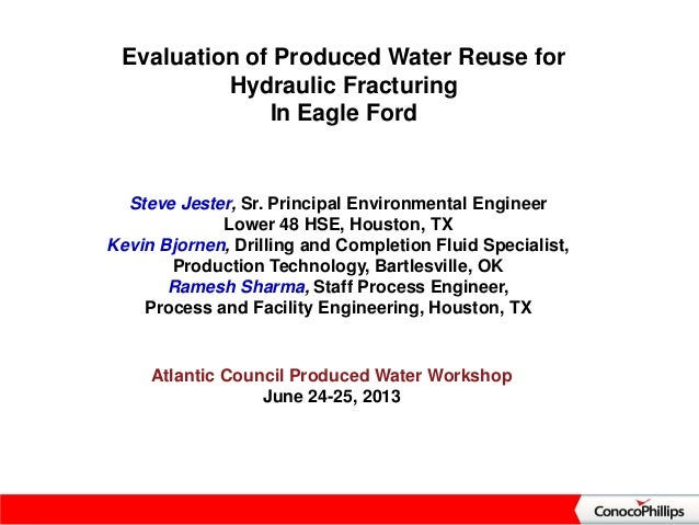 Evaluation of Produced Water Reuse for Hydraulic Fracturing In Eagle Ford Atlantic Council Produced Water Workshop June 24...