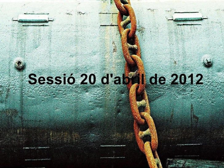 Sessió 20 dabril de 2012