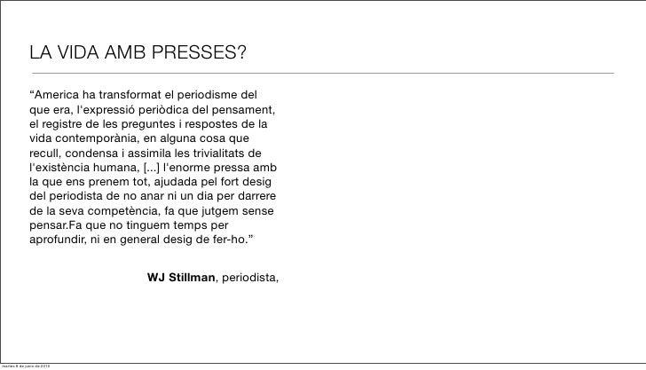 """LA VIDA AMB PRESSES?                """"America ha transformat el periodisme del               que era, l'expressió periòdica..."""