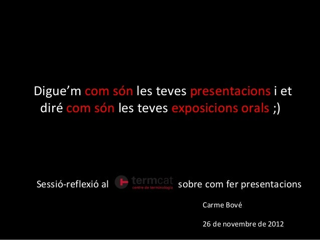 Digue'm com són les teves presentacions i et diré com són les teves exposicions orals ;)!Sessió-reflexió al       sobre co...