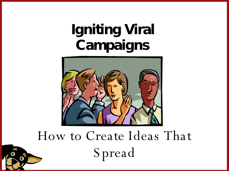 Igniting Viral Campaigns How to Create Ideas That Spread