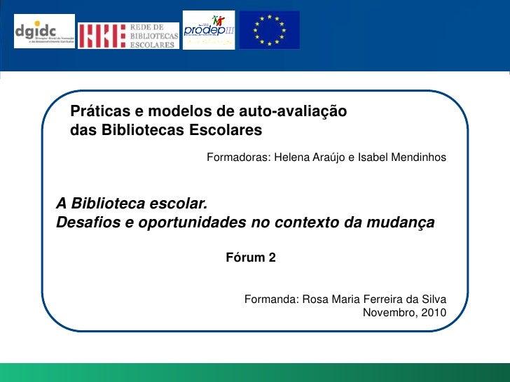 Práticas e modelosde auto-avaliação <br />das BibliotecasEscolares<br />Formadoras: Helena Araújo e Isabel Mendinhos<br />...