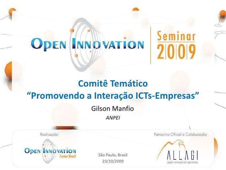 """Comitê Temático """"Promovendo a Interação ICTs-Empresas""""                                     Gilson Manfio                  ..."""