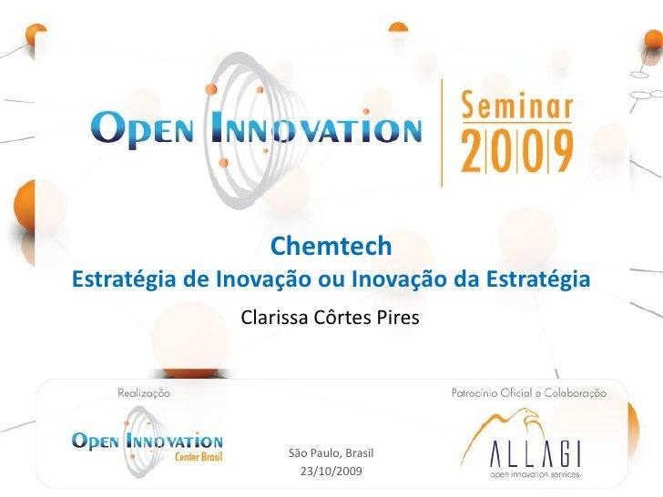 Chemtech Estratégia de Inovação ou Inovação da Estratégia                                       Clarissa Côrtes Pires     ...