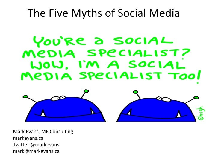 The Five Myths of Social Media Mark Evans, ME Consulting markevans.ca Twitter @markevans [email_address]